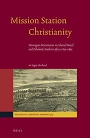 Ingie Hovland Mission Station Christianity: Norwegian Missionaries ni Colonial Natal and Zululand, Southern Africa 1850-1890